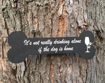 It's Not Really Drinking Alone if the Dog is Home quote wooden dog bone sign dog quote sign