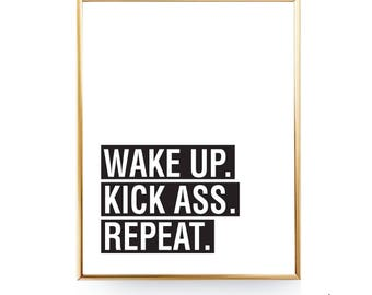 Wake Up Kick Ass Repeat INSTANT DOWNLOAD Printable Home Decor Typography Kick Ass Quote Motivational Print Scandinavian Printable Gift 16x20