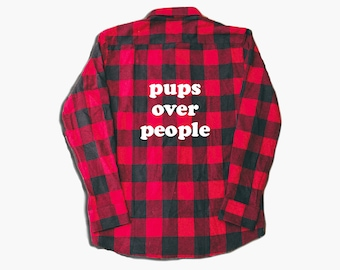 Pups Over People flannel - flannel shirt - red flannel - dog shirt - gifts for dog lovers - gifts for pet lovers - dog gifts - pet gifts