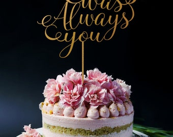 It Was Always You Cake Topper, Wedding Anniversary Cake Topper A2014