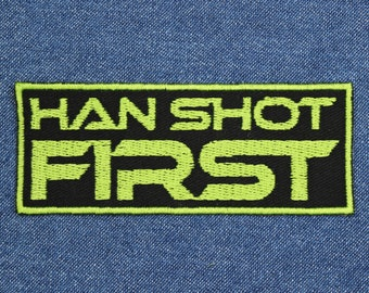 "Han Shot First Patch – 4"" x 1.5"" Fandom Patches – Patches for Jackets – Nerd Embroidered Patch – Nerdy Patch – Geek Patch – Geeky Patch"