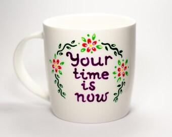 Motivational mug Your Time is Now, Graduation mug Masters degree, Graduation Gift for Her, Inspirational mug