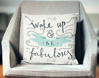 Hostess Gifts | Motivational Pillow | Wake Up and Be Fabulous | Gift for Her | Pillows with Sayings | Wife Gift | Girlfriend Gift