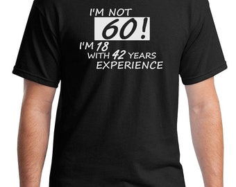 I'm Not 60 I'm 18 With 42 Years Experience Funny Bithday t-shirt