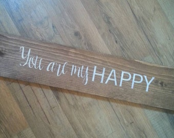 You are my happy handmade wood stained sign anniversary wedding gift