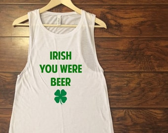 Irish You Were Beer Muscle Tank