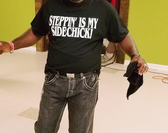 STEPPIN is MY SIDECHICK!