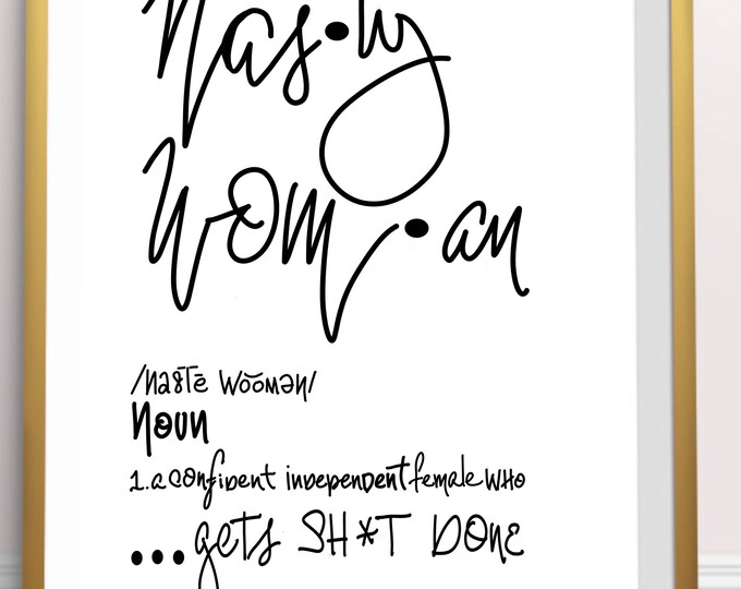 Nasty Woman Print, Fun hand lettered prints to hang at home work or a gift! Immediate download. Fun, cute wall art. Get Sh#! Done
