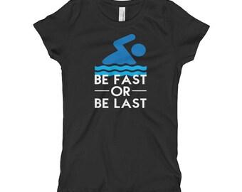 Be Fast or Be Last Swim Team Girl's T-Shirt, Gift For Swimmer, Swim Coach Gift, Swim Sayings, Swimmer Quotes, Swim Shirts, swimmer gift