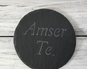 Slate coaster, round, amser te,Welsh time for tea.