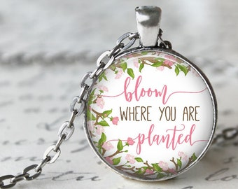 Bloom Where You are Planted Pendant, Necklace or Key Chain - Choice of 4 Colors - Pastel Verson - Inspirational, Graduation
