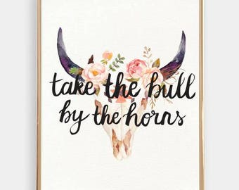 Take The Bull By The Horns Print - PRINTED AND SHIPPED