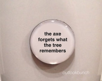 Quote Favor | The Axe Forgets The Tree Remembers