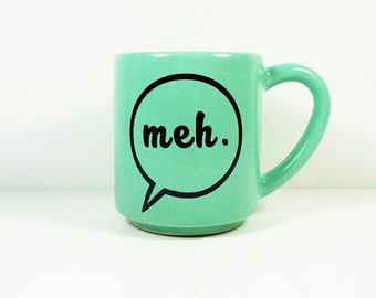 "15oz coffee mug/tea mug with giant ""meh."" on both sides, shown here in Blue Green glaze. Made to Order/Pick Your Print/Pick Your Color"