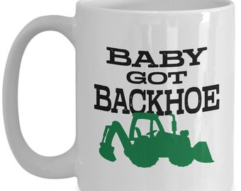 Baby Got Backhoe, Backhoe, Backhoe Loader, Backhoe Operator, Backhoe Mug, Backhoe Mans Gift, Backhoe Shirt, Backhoe T Shirt, Case Backhoe