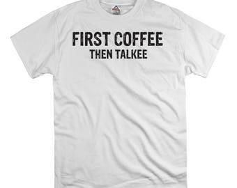 First coffee then talkee t shirt tee shirt gift, coffee shirt, hipster shirt, nerd organic shirt, morning person shirt breakfast t shirt