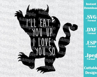 INSTANT DOWNLOAD Svg Wild Things Inspired Monster I'll Eat You Quote for Cutting Machines Svg, Esp, Dxf, Jpeg Format Cricut Silhouette