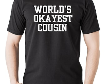 Cousin T-Shirt Gift For Cousin Tee Shirt  Worlds OKAYEST Cousin Funny Gift T-Shirt