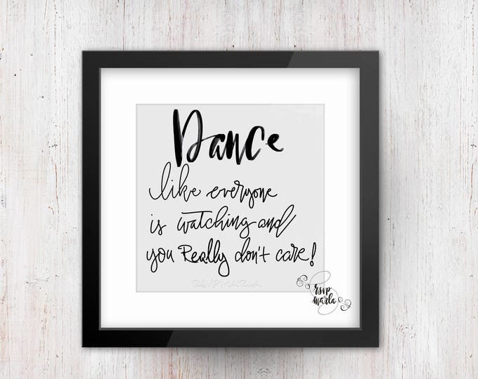Dance like everyone is watching and you just don't care!  instant downloadable print.  Will be sure to make your guests smile!