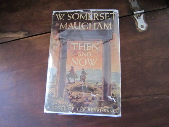 Then And Now W Somerset Maughm A Novel Of The Renaissance