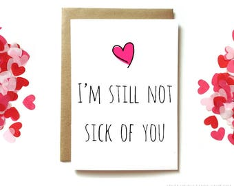 funny love card for boyfriend, girlfriend, husband, or wife. I'm still not sick of you