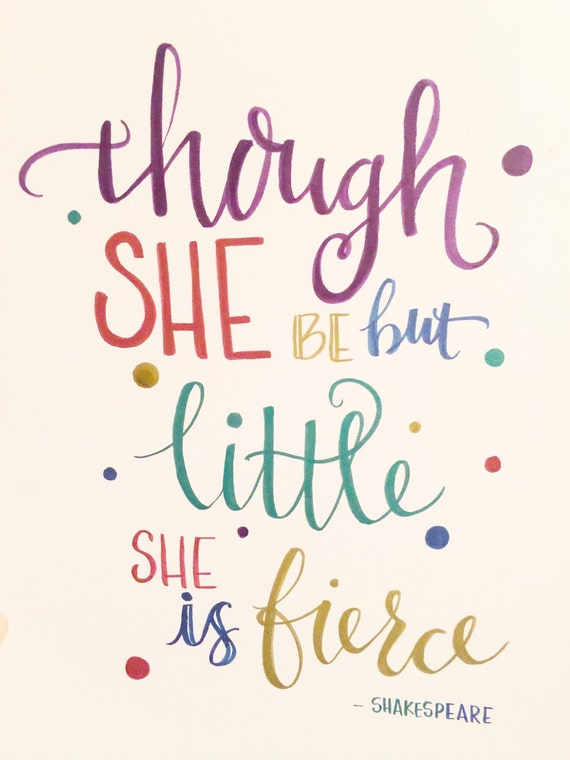 Though she be but little she is fierce...Shakespeare. Original hand lettering calligraphy quote. Metallic ink.