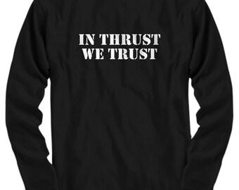Funny Pilot Shirt - Pilot Gift Idea - Aviator Present - In Thrust We Trust - Long Sleeve Tee