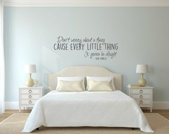 Don't worry about a thing, cause every little thing is gonna be alright. Vinyl Wall Decal