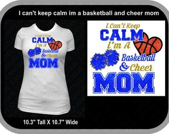 I Can't Keep Calm Im A Basketball And Cheer Mom Glitter Vinyl Shirt