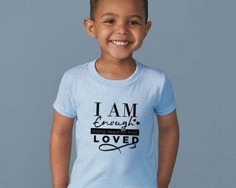 I Am Enough, Toddler Shirts, Strong, Beautiful, Kind Loved, Strong Shirts, I Am Beautiful Shirts, Empowerment Shirts, Kid Power