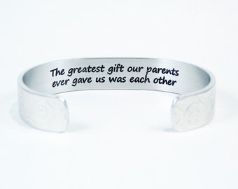 """Brother to Sister Gift / Sister to Sister Gift - The greatest gift our parents ever gave us was each other - 1/2""""  hidden message cuff"""