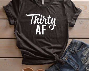 MORE STYLES! Thirty AF 30th Birthday Shirt, Graphic Tee, Funny Graphic Tee, funny shirts, Funny Shirt
