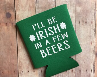 I'll Be Irish In A Few Beers - St. Patrick's Day Can Cooler - Funny Can Cooler, St. Paddy's Day, Gift