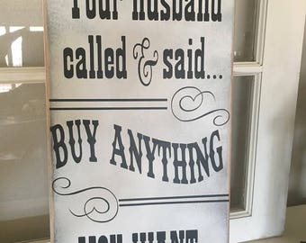 Your Husband Called he said to buy anything You Want Wooden Sign,boutique sign,shop decor,store Sign, business sign, Rustic Sign