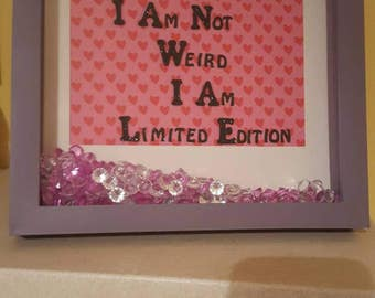 Shadow Box Frame: 'I am not Weird, I am Limited Edition.'