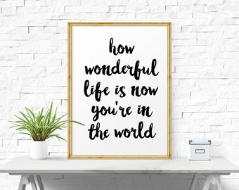 Printable Quote, How Wonderful Life Is Now You're In The World, Nursery Decor, Art Prints, Motivational Print