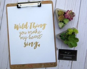 Hand lettered print, Wild Thing you make my heart sing,  modern calligraphy wall art, valentines day, home wall decor, gallery wall print