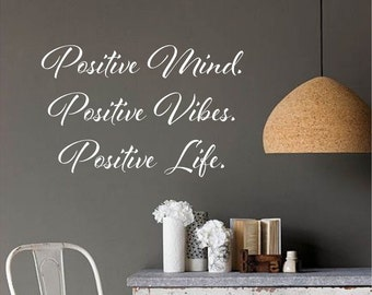 Inspirational Quote, Positive Mind, Positive Life, Wall Decal, Multiple Colors