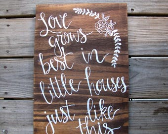Love Grows Best In Little Houses - Wood Sign - Hand Painted