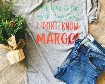 Christmas Vacation t-shirt. Why is the carpet all wet, Todd? I don't know Margo! Movie quote shirt; custom tee long sleeve or hoodie
