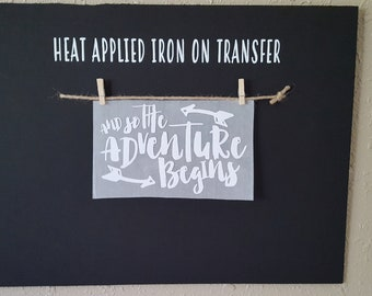 """Sale (HT-6) 5"""" high x 8"""" wide And So the Adventure Begins White Vinyl Heat Applied T-Shirt Fabric Transfer Decal Ready to Ship"""