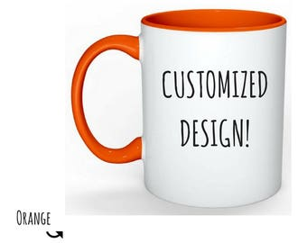CUSTOMIZED COFFEE MUG, Personalized design, Choose your design and mug color, Colored handle and inside, coffee or tea drinker