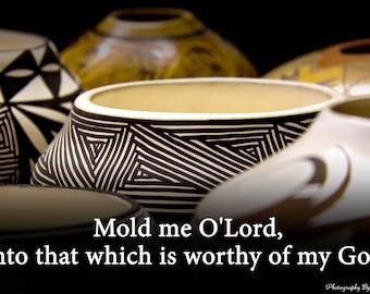 Mold Me O LORD Christian Photography Inspirational Print Prayer Prepare For Heaven