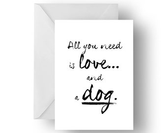All you need is love & a dog greeting card- Dog quote greeting card, dog card, Greeting card, Quote greeting card, Dog quote
