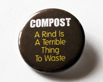 Compost pin, Pinback buttons, Lapel Pin, Brooch, Eco Friendly, Earth, Save the Earth, Earth, protect nature, composting (5567)
