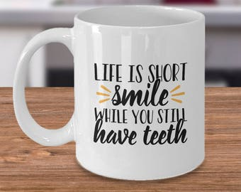 Life is Short Smile While You Still Have Teeth|snarky mugs|funny mugs|sassy mugs|gift for her|gift for him|co worker gift|sarcastic mug