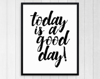 Printable Art Today Is A Good Day Wall Art Inspirational Quote Motivational Quote Room Decor Wall Decor Typography Art Print Black And White