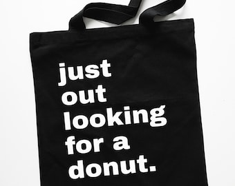 """Black """"Just Out Looking For a Donut"""" Tote Bag"""