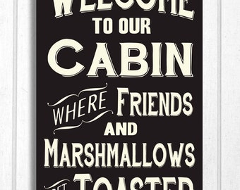 Welcome to our Cabin Where Friends and Marshmallows get Toasted