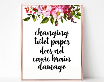Good Changing Toilet Paper Does Not Cause Brain Damage Printable, Funny  Printable, Funny Bathroom Quote